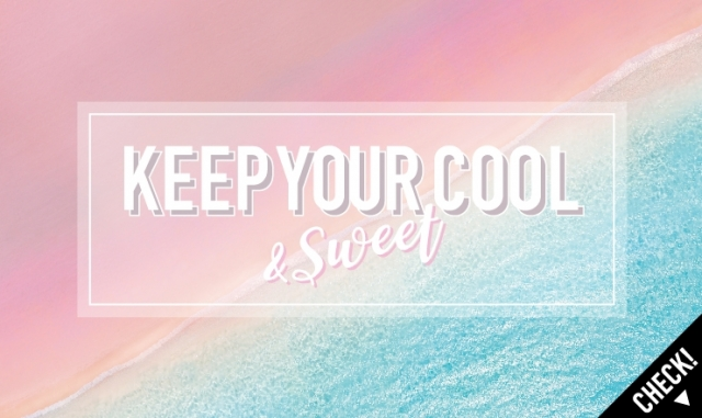KEEP YOUR COOL& SWEET
