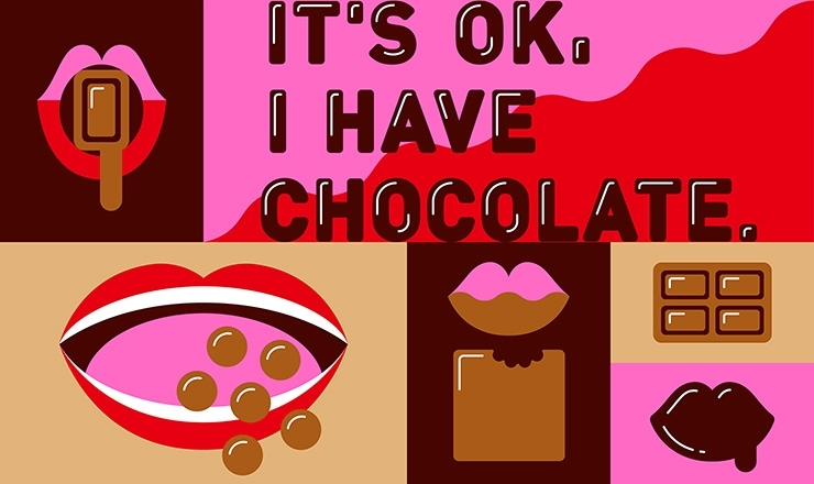 IT'S OK, I HAVE CHOCOLATE.