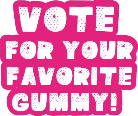 VOTE FOR YOUR FAVORITE GUMMY!